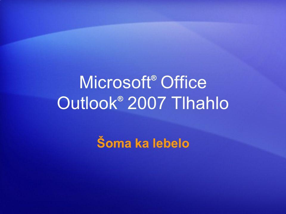 Microsoft ® Office Outlook ® 2007 Tlhahlo Šoma ka lebelo