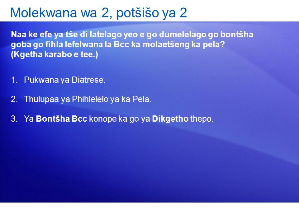 Molekwana wa 2, potšišo ya 2 Naa ke efe ya tše di latelago yeo e go dumelelago go bontšha goba go fihla lefelwana la Bcc ka molaetšeng ka pela.
