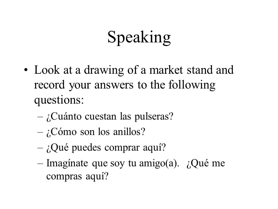 Speaking Look at a drawing of a market stand and record your answers to the following questions: –¿Cuánto cuestan las pulseras.