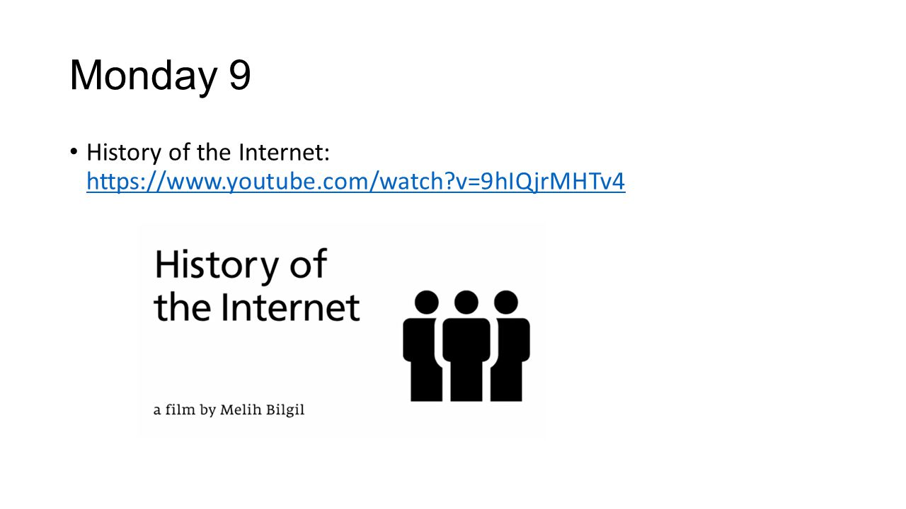 Monday 9 History of the Internet: https://www.youtube.com/watch?v=9hIQjrMHTv4 https://www.youtube.com/watch?v=9hIQjrMHTv4