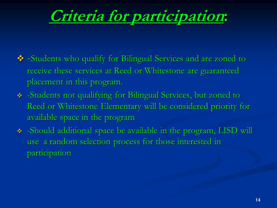 Criteria for participation:  - Students who qualify for Bilingual Services and are zoned to receive these services at Reed or Whitestone are guaranteed placement in this program.