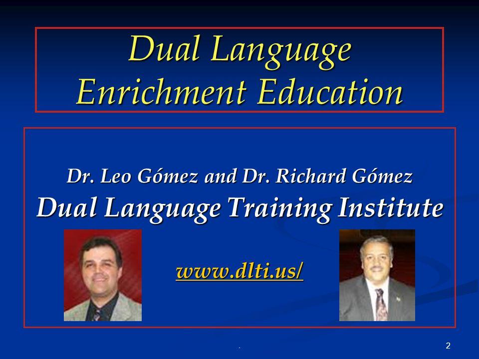 Dual Language Enrichment Education Dr. Leo Gómez and Dr.