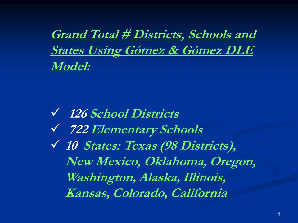 4 Grand Total # Districts, Schools and States Using Gómez & Gómez DLE Model: 126 School Districts 722 Elementary Schools 10 States: Texas (98 District