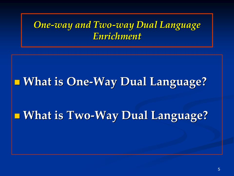 One-way and Two-way Dual Language Enrichment What is One-Way Dual Language? What is One-Way Dual Language? What is Two-Way Dual Language? What is Two-