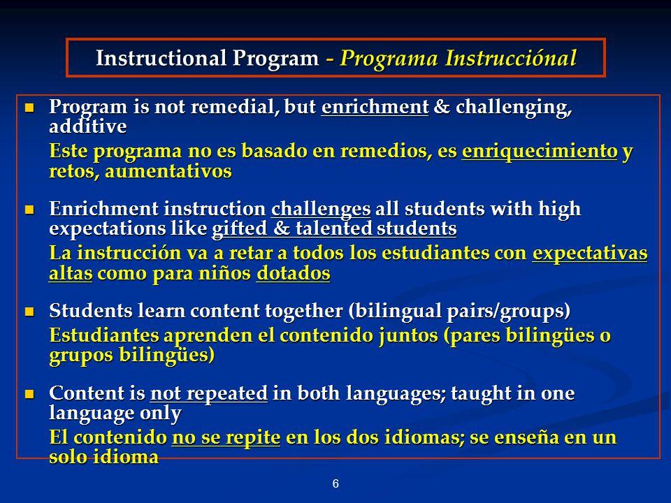 6 Instructional Program - Programa Instrucciónal Program is not remedial, but enrichment & challenging, additive Program is not remedial, but enrichme