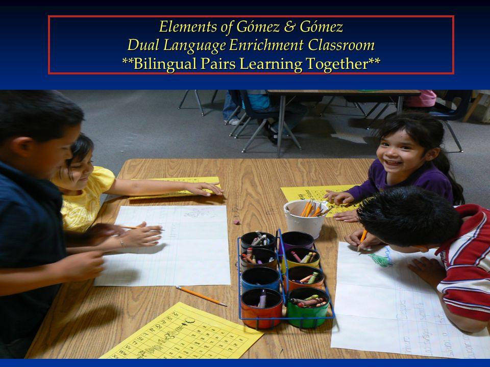 7 Elements of Gómez & Gómez Dual Language Enrichment Classroom **Bilingual Pairs Learning Together**