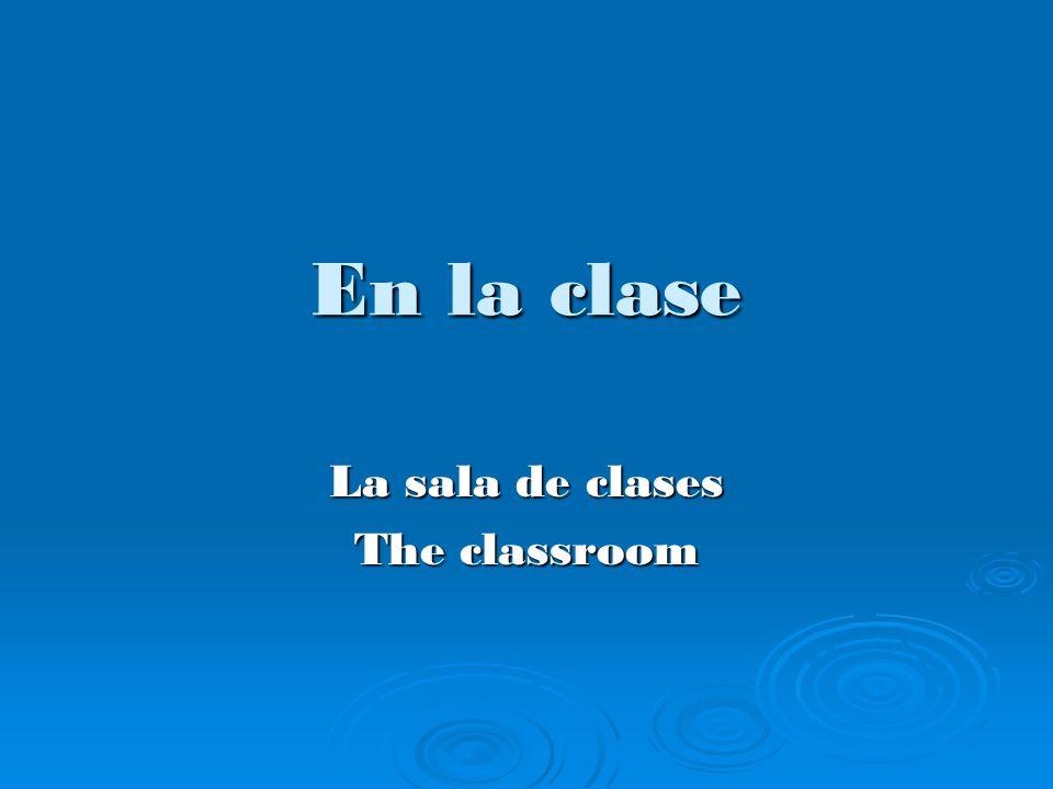 En la clase La sala de clases The classroom