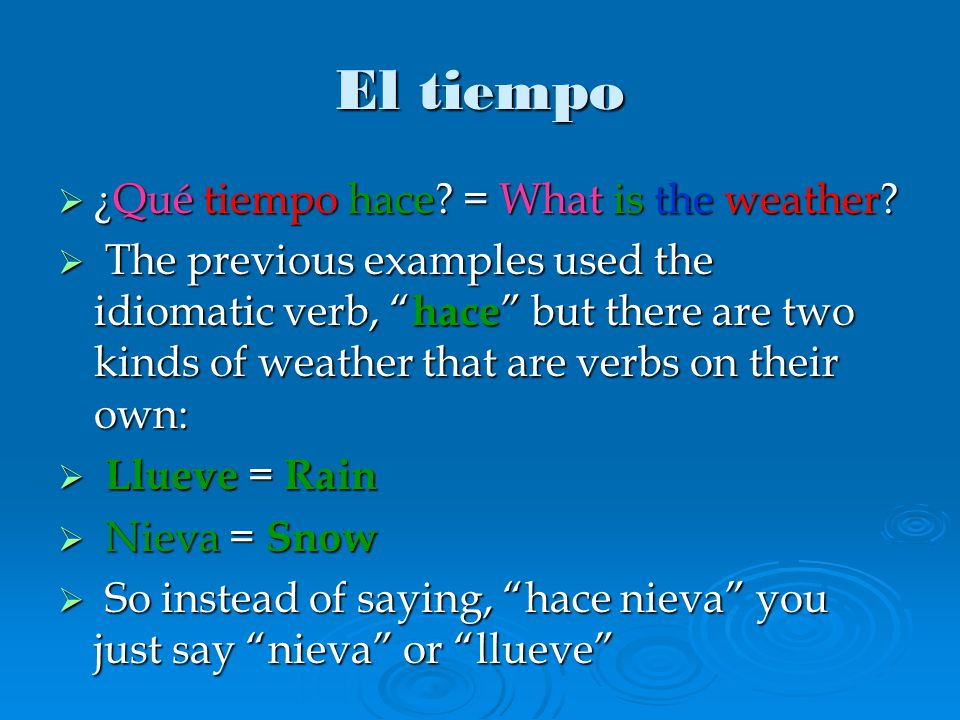  ¿Qué tiempo hace. = What is the weather.