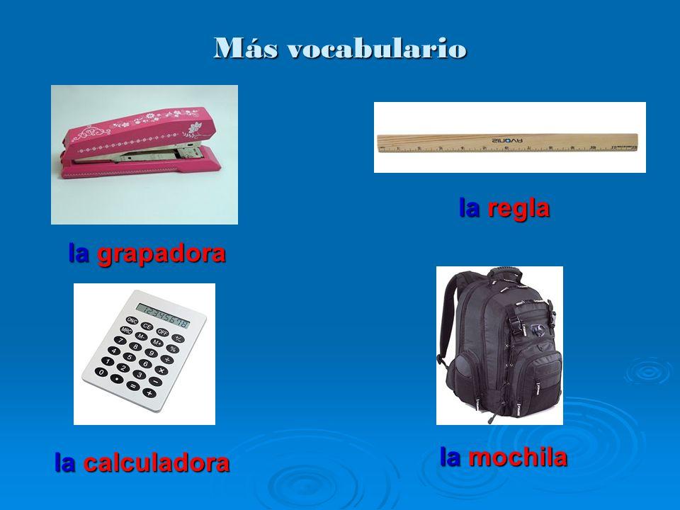 Más vocabulario la mochila la regla la grapadora la calculadora