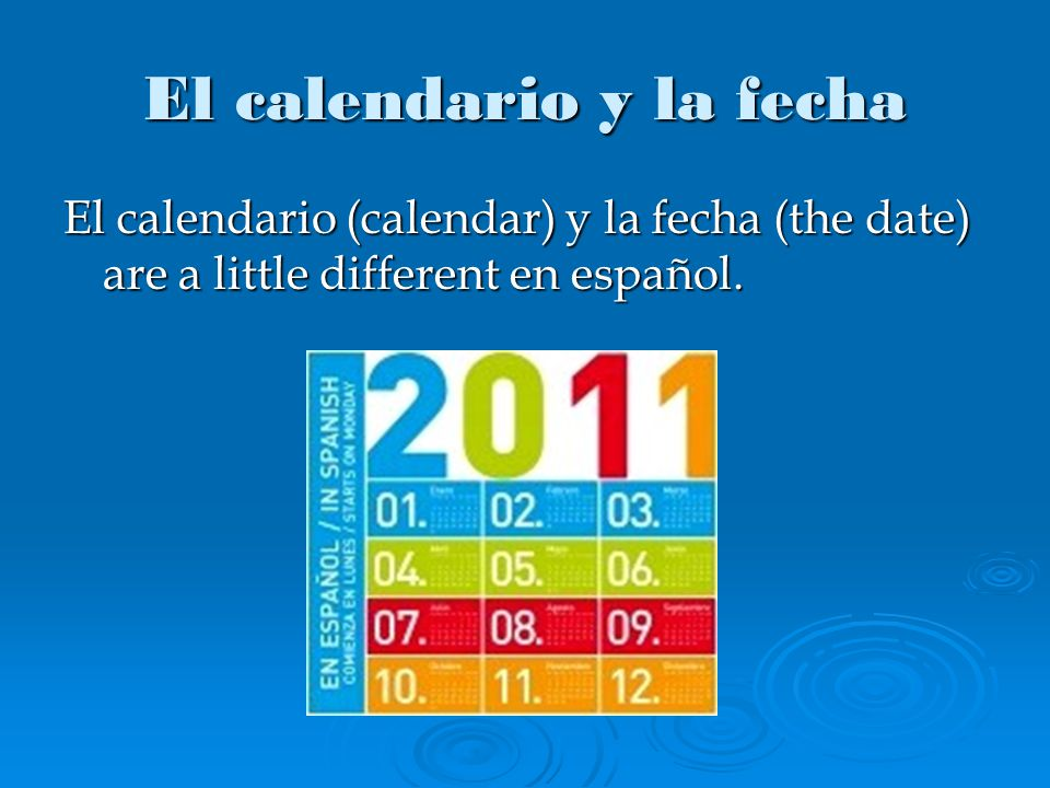 El calendario y la fecha El calendario (calendar) y la fecha (the date) are a little different en español.