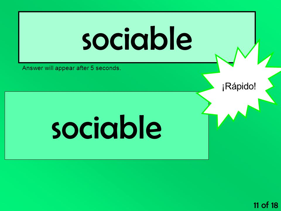 sociable Answer will appear after 5 seconds. 11 of 18 sociable ¡Rápido!