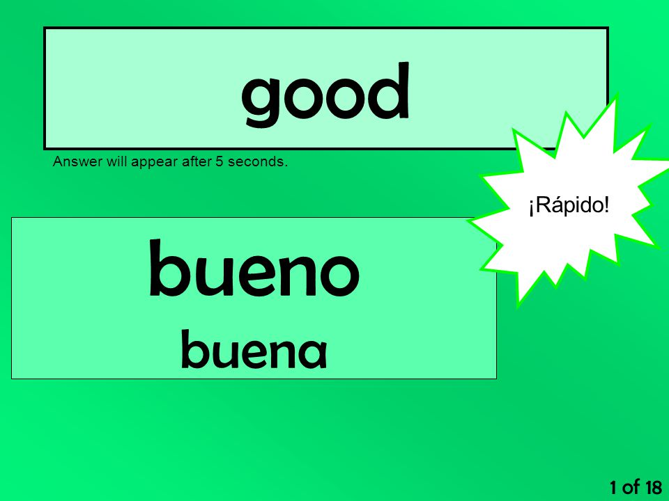 good Answer will appear after 5 seconds. 1 of 18 bueno buena ¡Rápido!