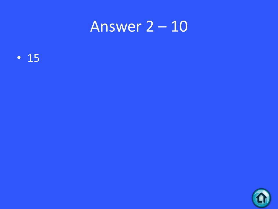 Answer 2 – 10 15