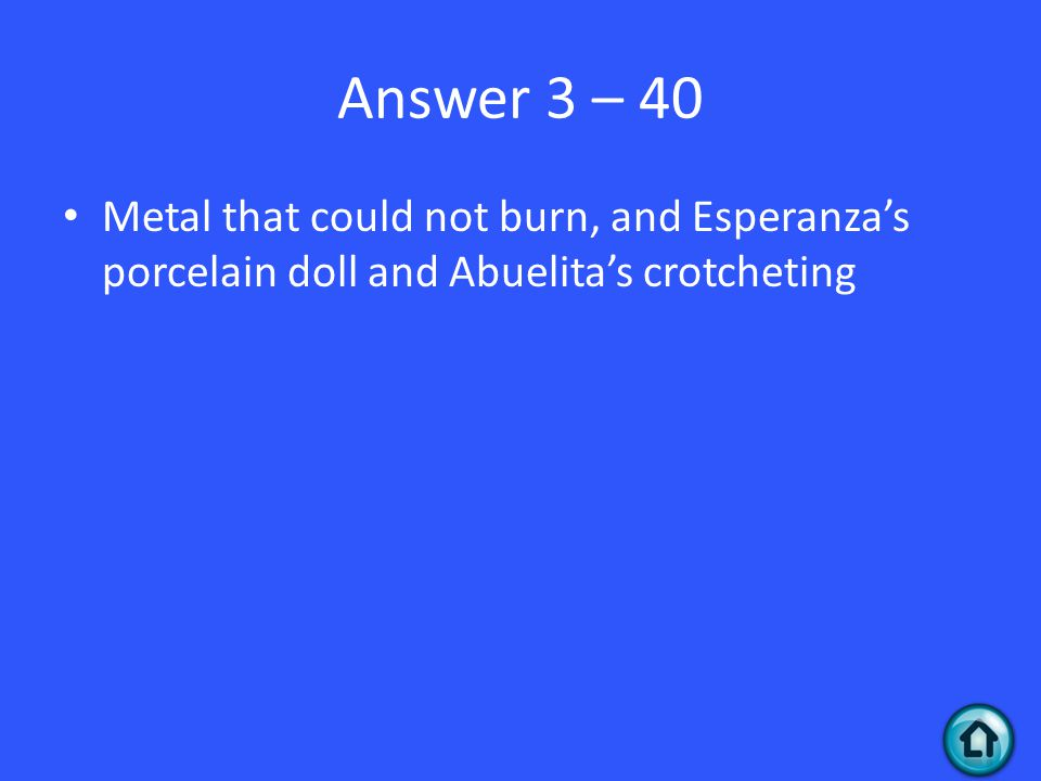 Answer 3 – 40 Metal that could not burn, and Esperanza's porcelain doll and Abuelita's crotcheting