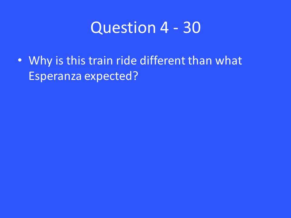 Question 4 - 30 Why is this train ride different than what Esperanza expected?