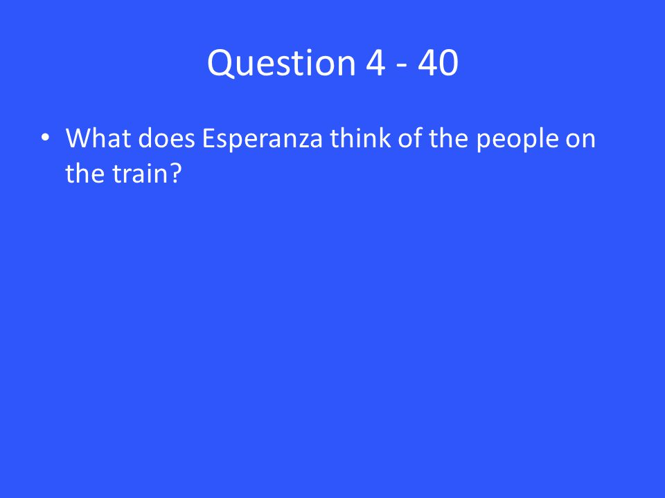 Question 4 - 40 What does Esperanza think of the people on the train?