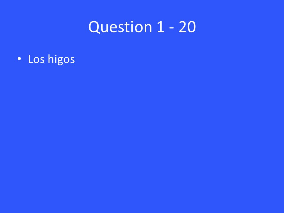 Question 1 - 20 Los higos
