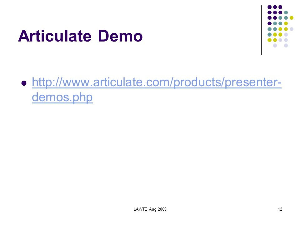 LAWTE Aug 200912 Articulate Demo http://www.articulate.com/products/presenter- demos.php http://www.articulate.com/products/presenter- demos.php