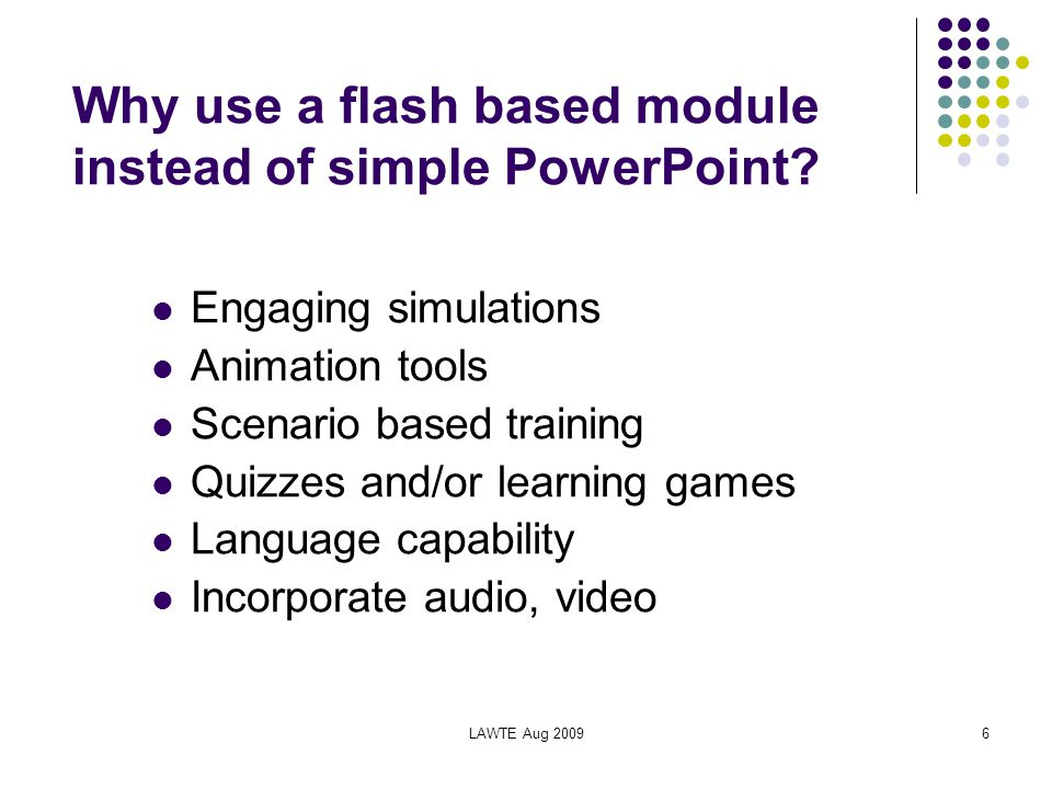 LAWTE Aug 20096 Why use a flash based module instead of simple PowerPoint.