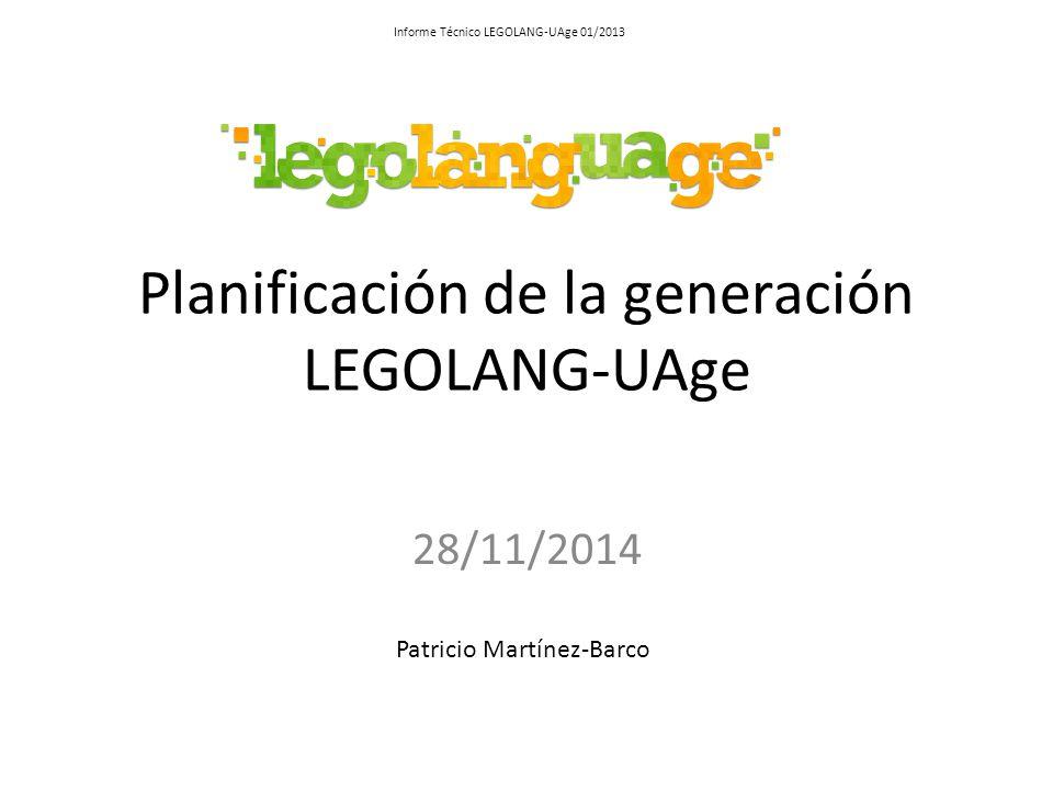 Planificación de la generación LEGOLANG-UAge 28/11/2014 Patricio Martínez-Barco Informe Técnico LEGOLANG-UAge 01/2013