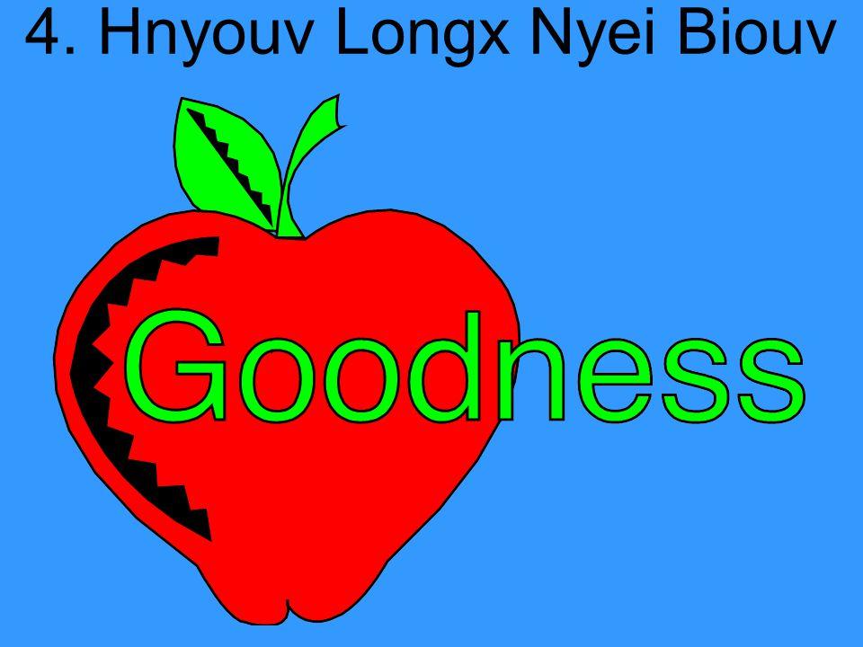 4. Hnyouv Longx Nyei Biouv