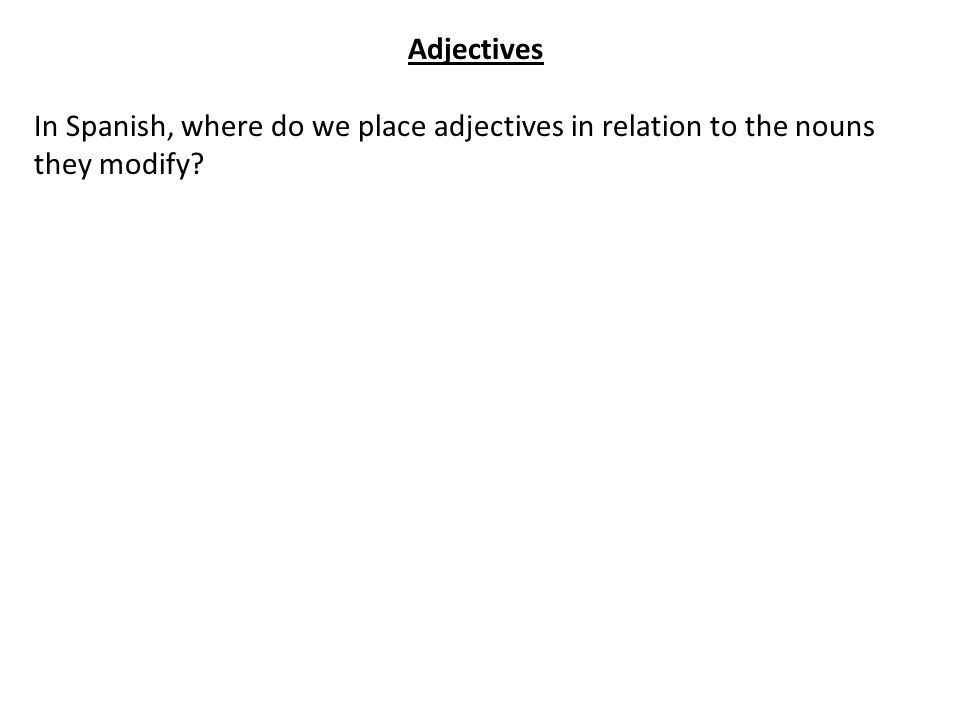 Adjectives In Spanish, where do we place adjectives in relation to the nouns they modify