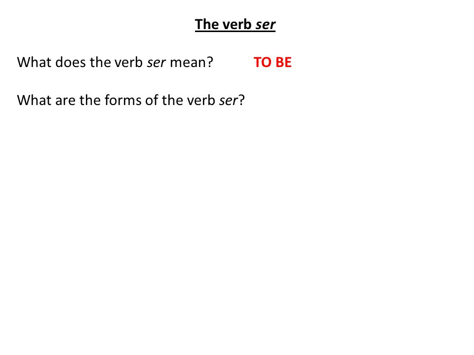 The verb ser What does the verb ser mean TO BE What are the forms of the verb ser