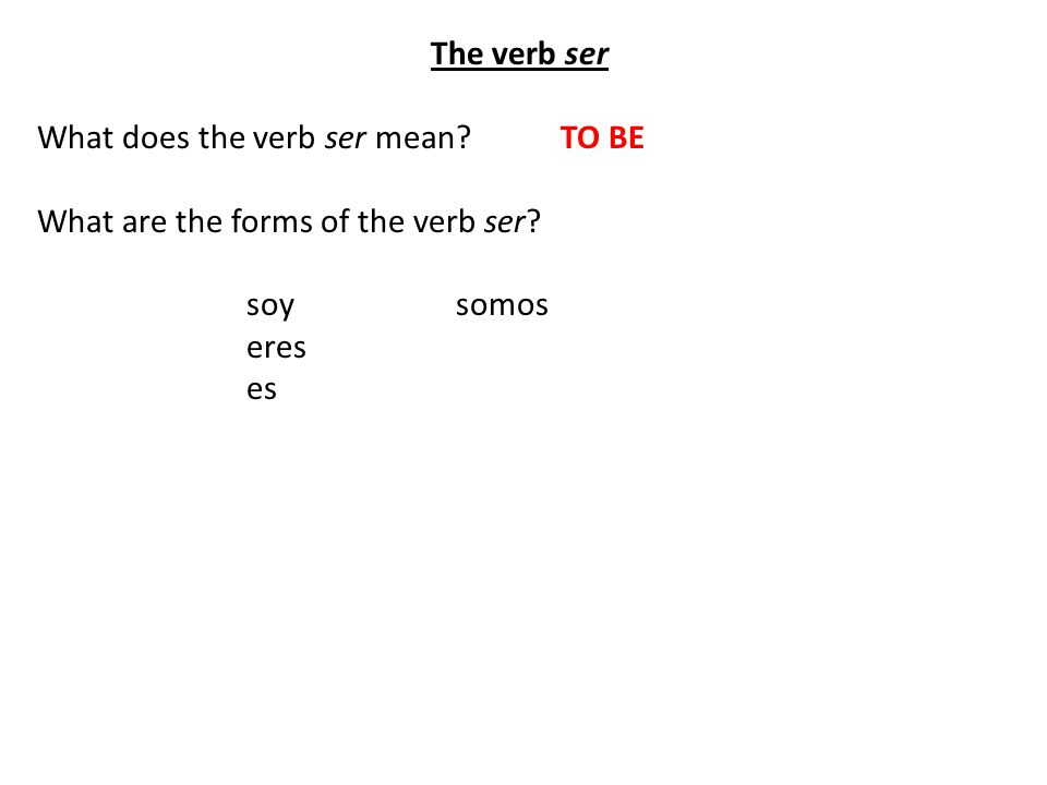 The verb ser What does the verb ser mean TO BE What are the forms of the verb ser soysomos eres es
