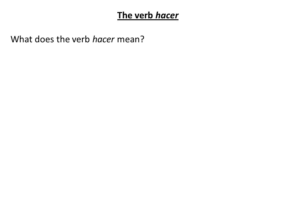 The verb hacer What does the verb hacer mean