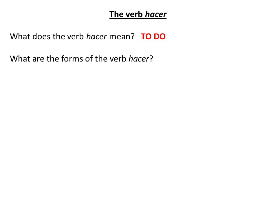 The verb hacer What does the verb hacer mean TO DO What are the forms of the verb hacer