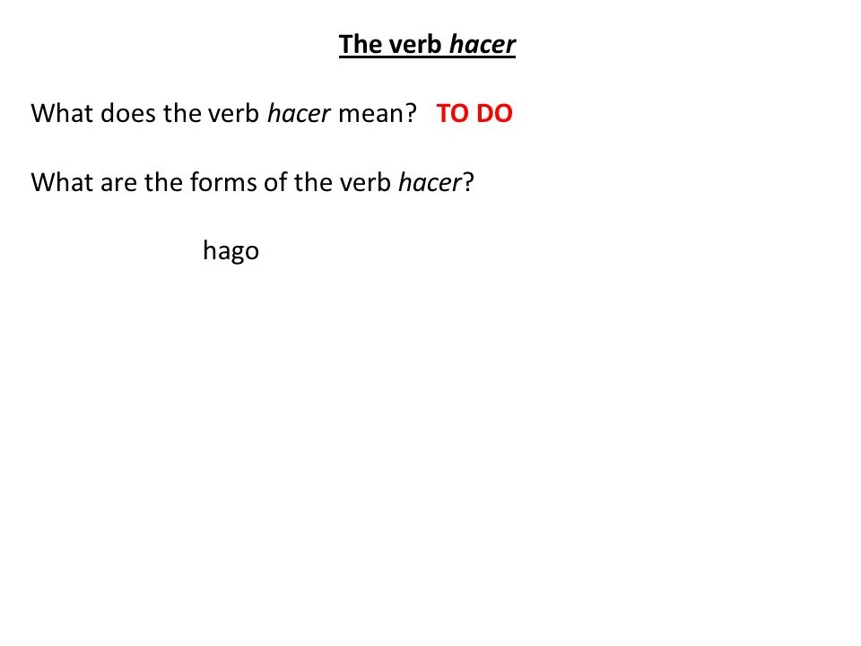 The verb hacer What does the verb hacer mean TO DO What are the forms of the verb hacer hago