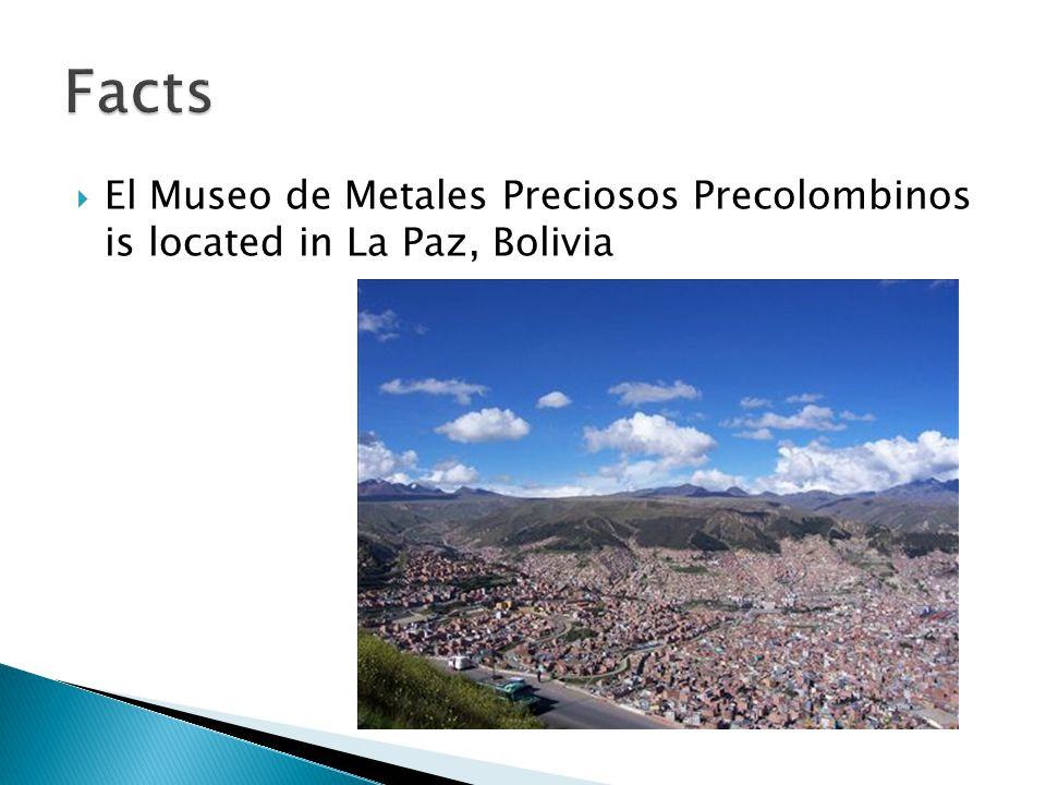  El Museo de Metales Preciosos Precolombinos is located in La Paz, Bolivia