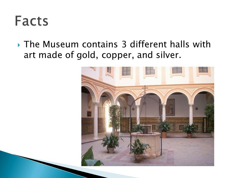  The Museum contains 3 different halls with art made of gold, copper, and silver.