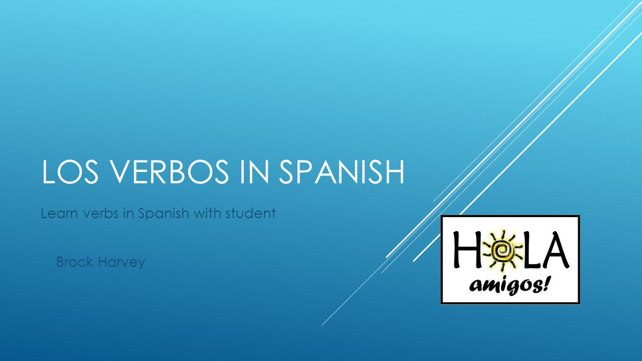 LOS VERBOS IN SPANISH Learn verbs in Spanish with student Brock Harvey