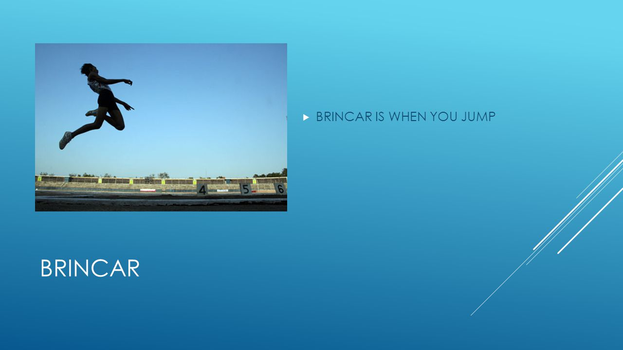 BRINCAR  BRINCAR IS WHEN YOU JUMP