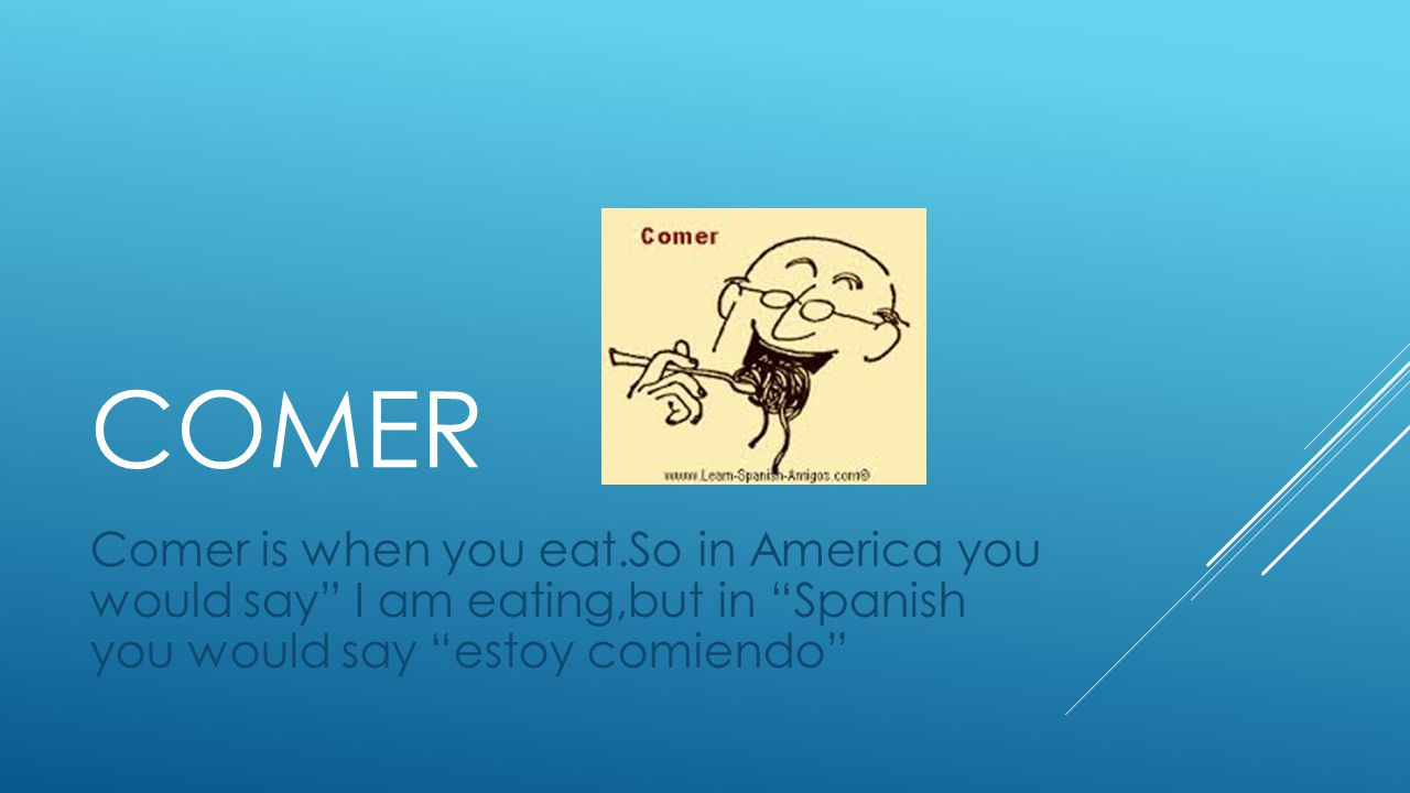 TOMAR Tomar is when you.For exmpe the person in the picture is drinking agua which is water in Spanish.