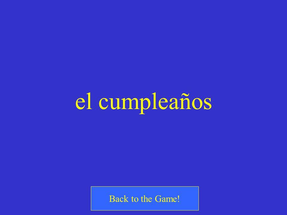 ¿Cómo se dice? the birthday
