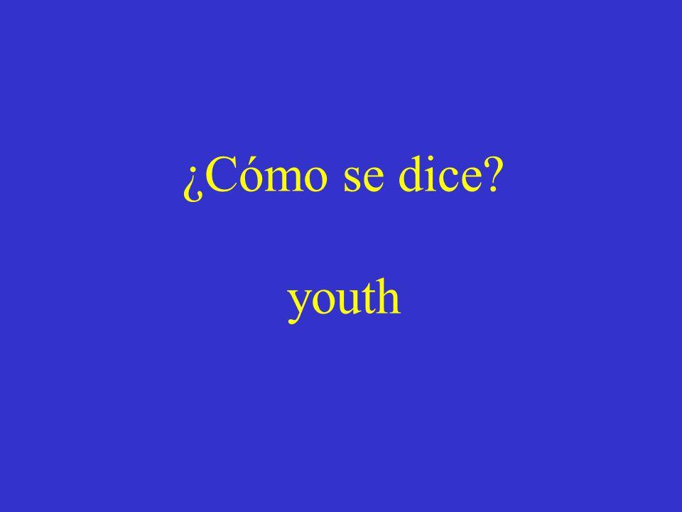 ¿Cómo se dice? youth