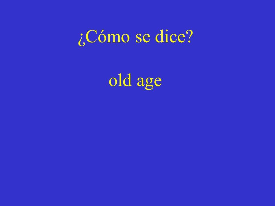 ¿Cómo se dice? old age