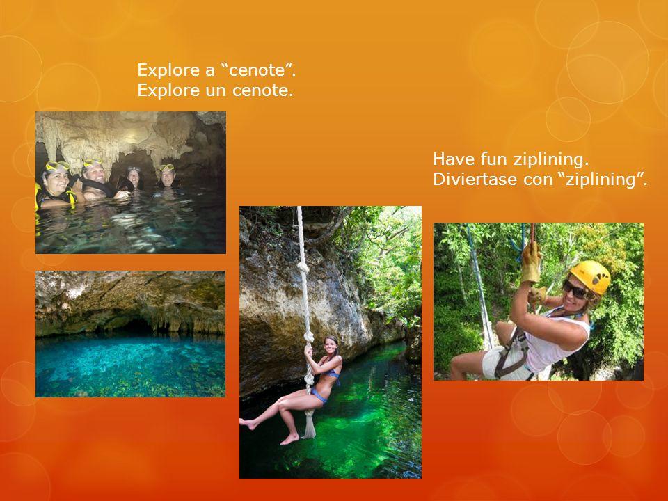 Explore a cenote . Explore un cenote. Have fun ziplining. Diviertase con ziplining .
