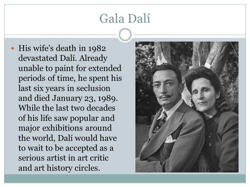 Gala Dalí His wife's death in 1982 devastated Dalí.