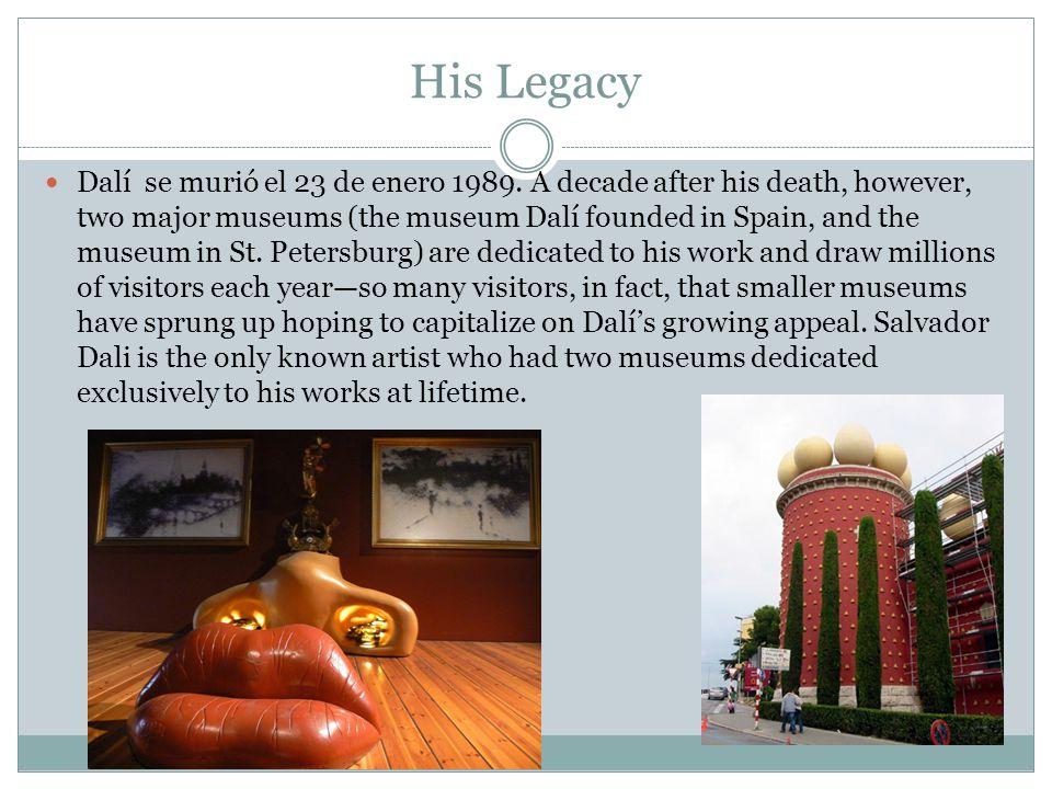 His Legacy Dalí se murió el 23 de enero 1989.