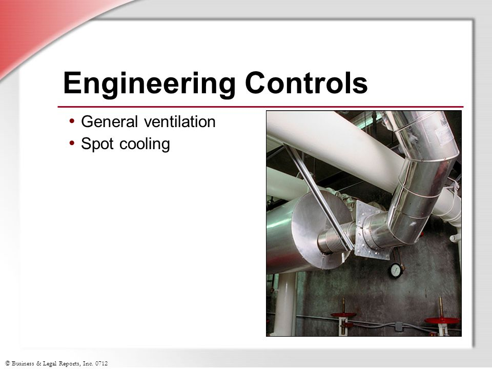 © Business & Legal Reports, Inc Engineering Controls General ventilation Spot cooling