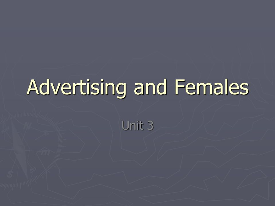 Advertising and Females Unit 3