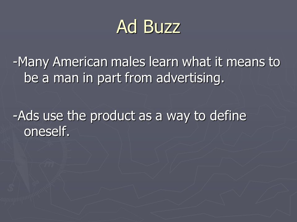 Ad Buzz -Many American males learn what it means to be a man in part from advertising.