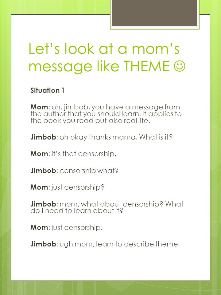 Let's look at a mom's message like THEME Situation 1 Mom : oh, jimbob, you have a message from the author that you should learn.