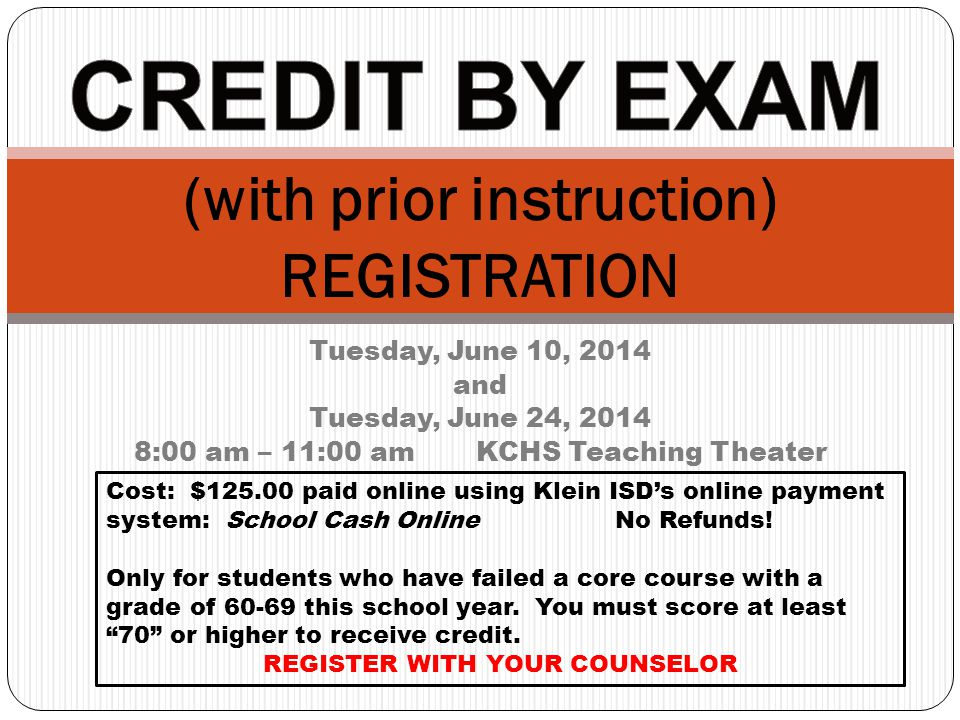 Tuesday, June 10, 2014 and Tuesday, June 24, :00 am – 11:00 am KCHS Teaching Theater (with prior instruction) REGISTRATION Cost: $ paid online using Klein ISD's online payment system: School Cash Online No Refunds.