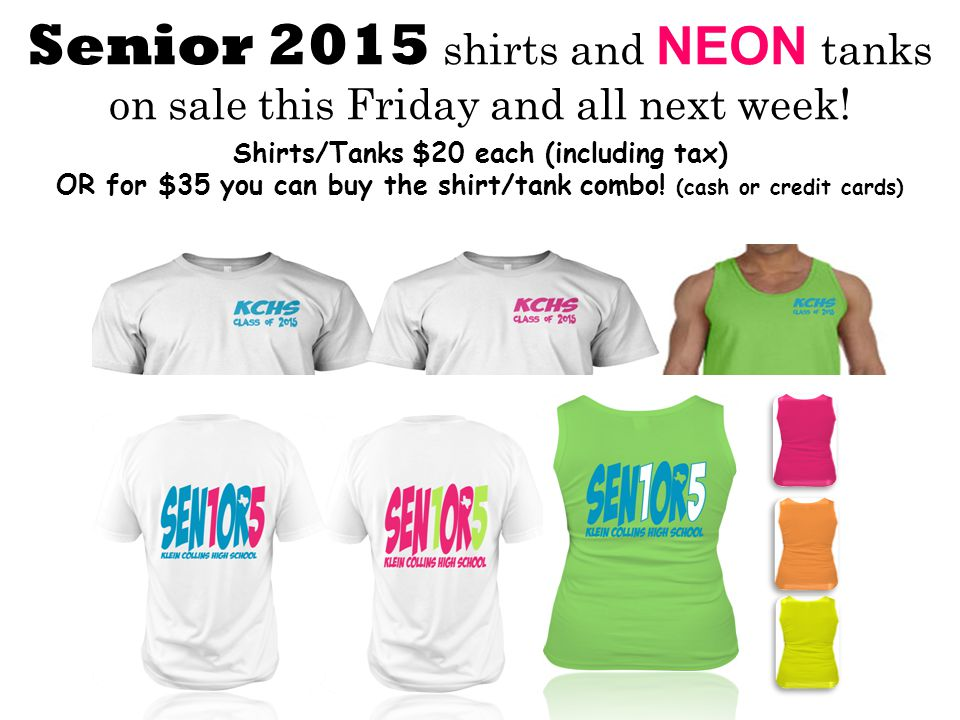 Senior 2015 shirts and NEON tanks on sale this Friday and all next week.