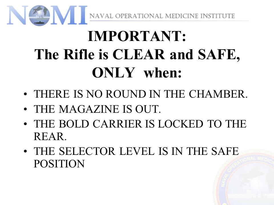 IMPORTANT: The Rifle is CLEAR and SAFE, ONLY when: THERE IS NO ROUND IN THE CHAMBER.