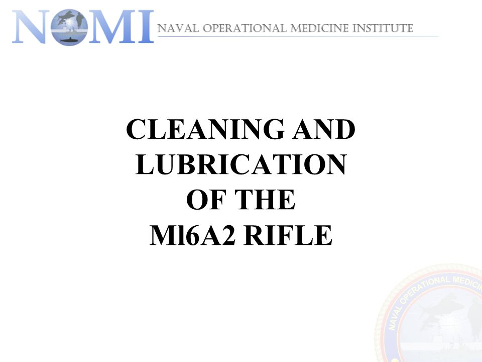 CLEANING AND LUBRICATION OF THE Ml6A2 RIFLE